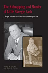The Kidnapping and Murder of Little Skeegie Cash: J. Edgar Hoover and Florida's Lindbergh Case Kindle Edition