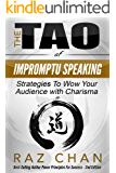 The Tao of Impromptu Speaking - Strategies to Wow Your Audience With Charisma (Public Speaking Tips, Public Speaking Training, Social Anxiety)