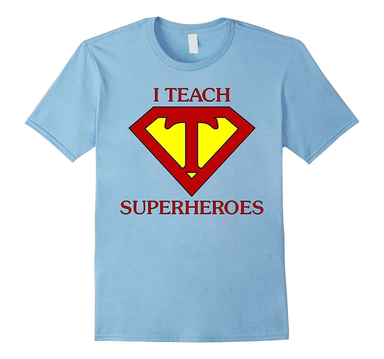 Funny Teacher T-Shirt I Teach Superheroes-FL