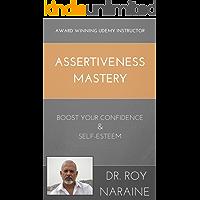ASSERTIVENESS MASTERY: BOOST YOUR CONFIDENCE & SELF-ESTEEM