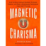 Magnetic Charisma: How to Build Instant Rapport, Be More Likable, and Make a Memorable Impression – Gain the It Factor (How t