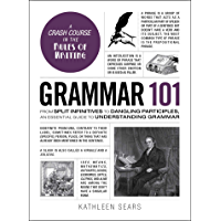 Grammar 101: From Split Infinitives to Dangling Participles, an Essential Guide to Understanding Grammar (Adams 101) (English Edition)