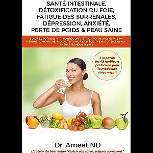 Santé Intestinale, Détoxification Du Foie, Fatigue Des Surrénales, Dépression, Anxiété, Perte De Poids & Peau Saine…