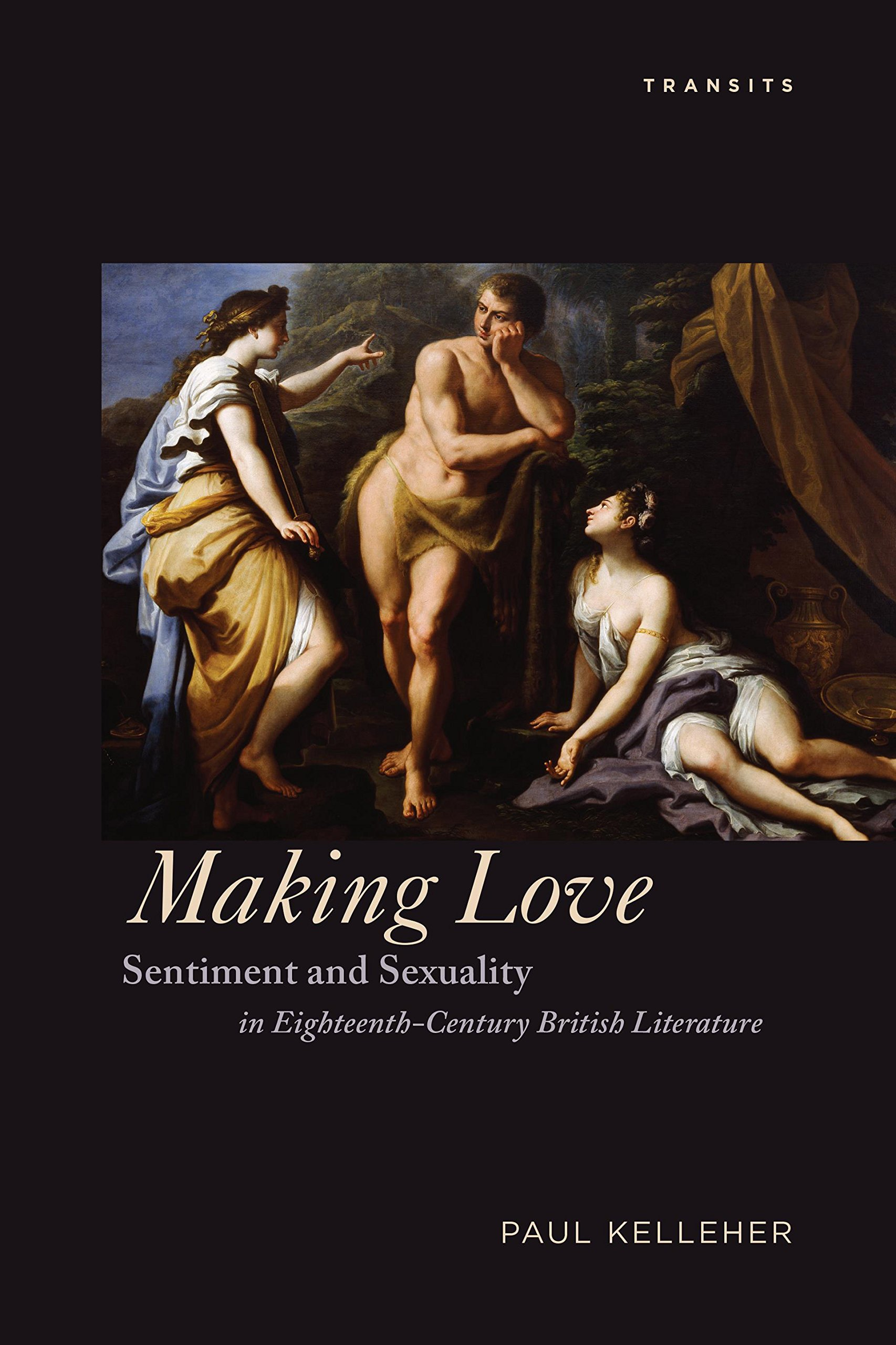 Making Love: Sentiment and Sexuality in Eighteenth-Century British Literature (Transits: Literature, Thought & Culture, 1650–1850) pdf