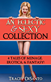 An Eclectic Sexy Collection: 4 Tales of Menage, Erotica & Fantasy