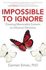 Impossible to Ignore: Creating Memorable Content to Influence Decisions Kindle Edition