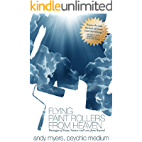 Flying Paint Rollers From Heaven: Messages of Hope, Humor, and Love From Beyond
