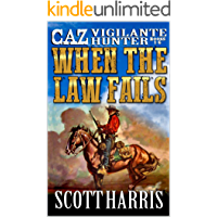 When The Law Fails: Caz Vigilante Hunter: Book One, Two, Three, Four, Five And Six In A Western Series