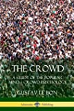 The Crowd: A Study of the Popular Mind ?  Crowd Psychology