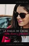 La Magia de Crear Exito, Dinero y Felicidad: Polvo de Estrellas concentrado para Construir TU Estilo de Vida VIP (Spanish Edition)
