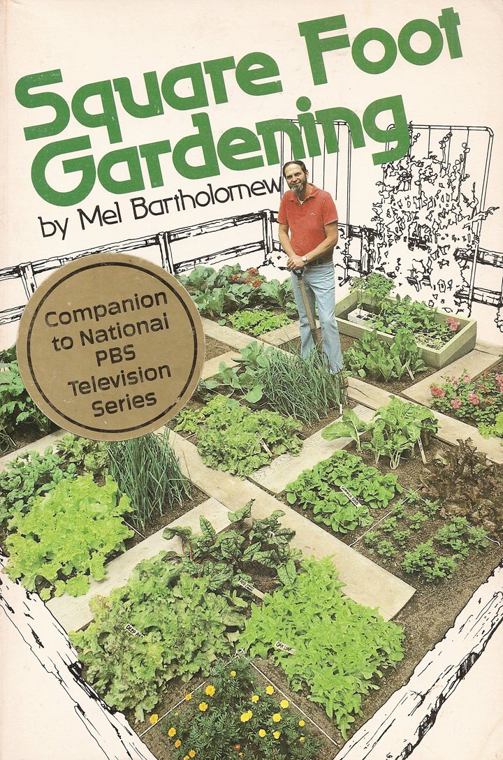 Square Foot Gardening: A New Way to Garden in Less Space With Less Work, Mel Bartholomew