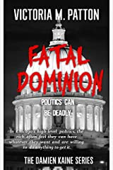 Fatal Dominion: Politics Can Be Deadly - A Damien Kaine Thriller (Damien Kaine Series Book 3) Kindle Edition