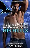 Dragon His Heels (Taming the Dragon Book 1)