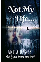 Not My Life: What if your dreams came true? Kindle Edition
