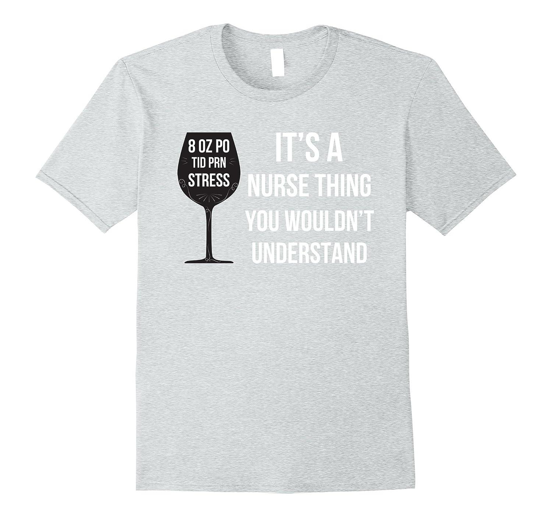 abb895ccd 8 oz po tid prn stress Funny T-Shirt Nurses Gift-TH - TEEHELEN