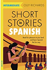 Short Stories in Spanish for Intermediate Learners: Read for pleasure at your level, expand your vocabulary and learn Spanish the fun way! (Spanish Edition) Kindle Edition