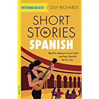 Short Stories in Spanish  for Intermediate Learners: Read for pleasure at your level, expand your vocabulary and learn Spanish the fun way! (Foreign Language Graded Reader Series) (Spanish Edition)