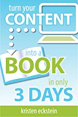Turn Your Content into a Book in Only 3 Days Kindle Edition