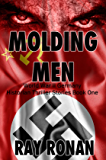 MOLDING MEN: World War II Germany (Historian Thriller Stories Book One 1)