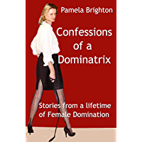 Confessions of a Dominatrix: A Lifetime of Female Domination (English Edition)