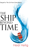 The Ship Beyond Time: The thrilling sequel to The Girl From Everywhere