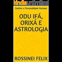 Odu Ifá, Orixá e Astrologia: Destino e Personalidade Humana (Coleção Orixá e Astrologia Livro 2)