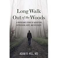 Long Walk Out of the Woods: Lessons from a Physician's Addiction Recovery and Return to Mental Health