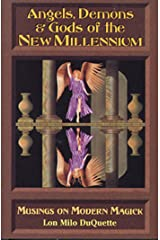Angels, Demons & Gods of the New Millennium: Musings on Modern Magick Kindle Edition