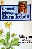 Gesund leben mit Maria Treben. Allergien. Vorbeugen, erkennen, heilen.