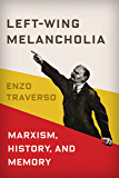 Left-Wing Melancholia: Marxism, History, and Memory (New Directions in Critical Theory Book 17)