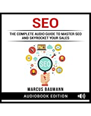 SEO: The Complete Audio Guide to Master SEO and Skyrocket Your Sales
