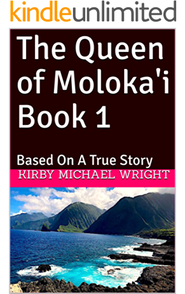 The Queen Of Moloka I Book 1 Based On A True Story Kindle Edition By Wright Kirby Michael Health Fitness Dieting Kindle Ebooks Amazon Com