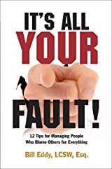 It's All Your Fault! 12 Tips for Managing People Who Blame Others for Everything Kindle Edition