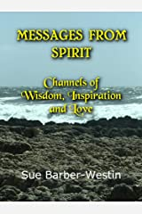Messages From Spirit: Channels of Wisdom, Inspiration and Love Kindle Edition
