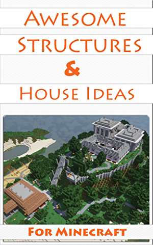 Minecraft House Ideas & Awesome Structures (Resource Lists; Step-By-Step Blueprints; Descriptions & Pictures)