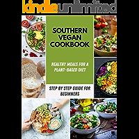 Southern Vegan Cookbook 2020: Easy & Quick Southern Vegan Dessert, Vegetarian Soup, Sweet Potato Soul and Super Simple Vegan Meals | (English Edition)