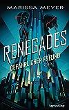 Renegades - Gefährlicher Freund: Roman (Marissa Meyer, Band 1)