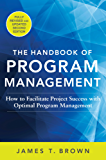 The Handbook of Program Management: How to Facilitate Project Success with Optimal Program Management, Second Edition (Business Books)