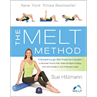 The MELT Method: A Breakthrough Self-Treatment System to Eliminate Chronic Pain, Erase the Signs of Aging, and Feel Fantastic in Just 10 Minutes a Day! (English Edition)
