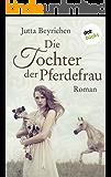 Die Tochter der Pferdefrau: Roman