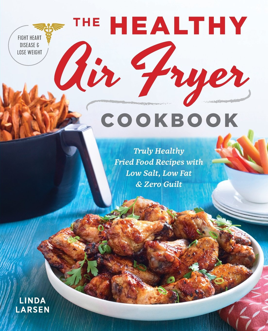 The healthy air fryer cookbook truly healthy fried food recipes the healthy air fryer cookbook truly healthy fried food recipes with low salt low fat and zero guilt linda larsen 9781939754165 amazon books forumfinder Image collections