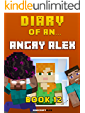 Diary of an Angry Alex: Book 12 [An Unofficial Minecraft Book] (Minecraft Tales 83)