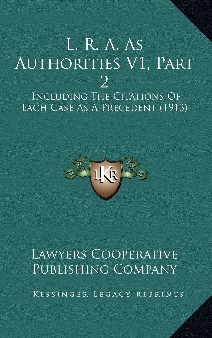 Download L. R. A. As Authorities V1, Part 2: Including The Citations Of Each Case As A Precedent (1913) pdf epub