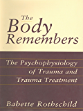 The Body Remembers Continuing Education Test: The Psychophysiology of Trauma & Trauma Treatment (Norton Professional Book)