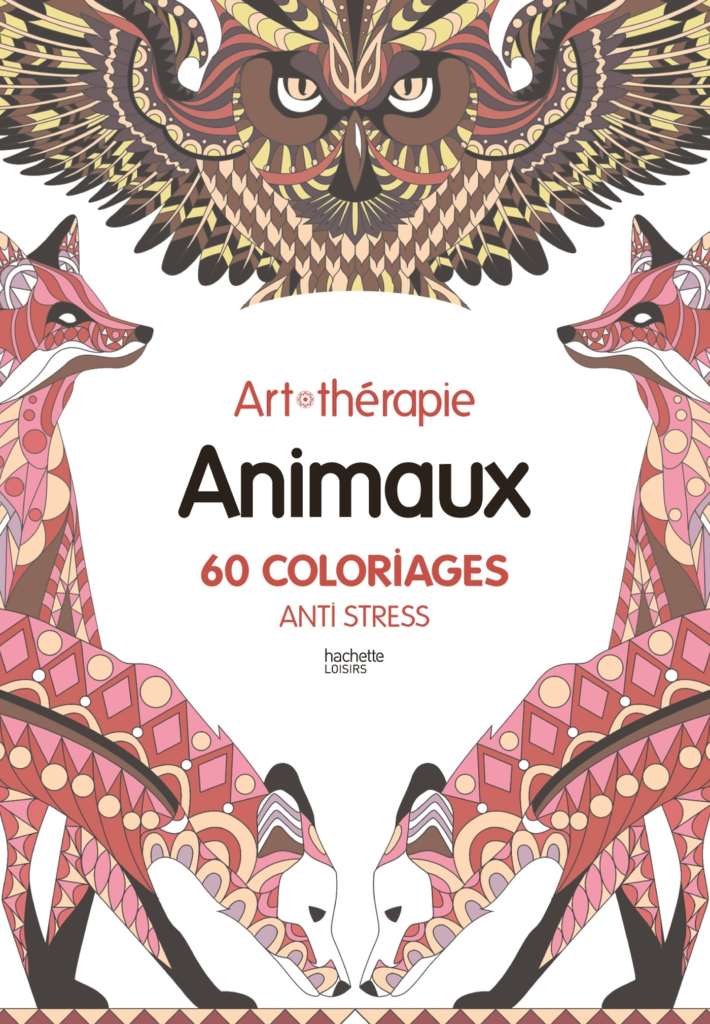 Animaux 60 Coloriages Anti Stress Amazon Fr Collectif Livres