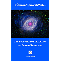 The Evolution of Teachings on Sexual Relations (Mormon Research Notes) (English Edition)