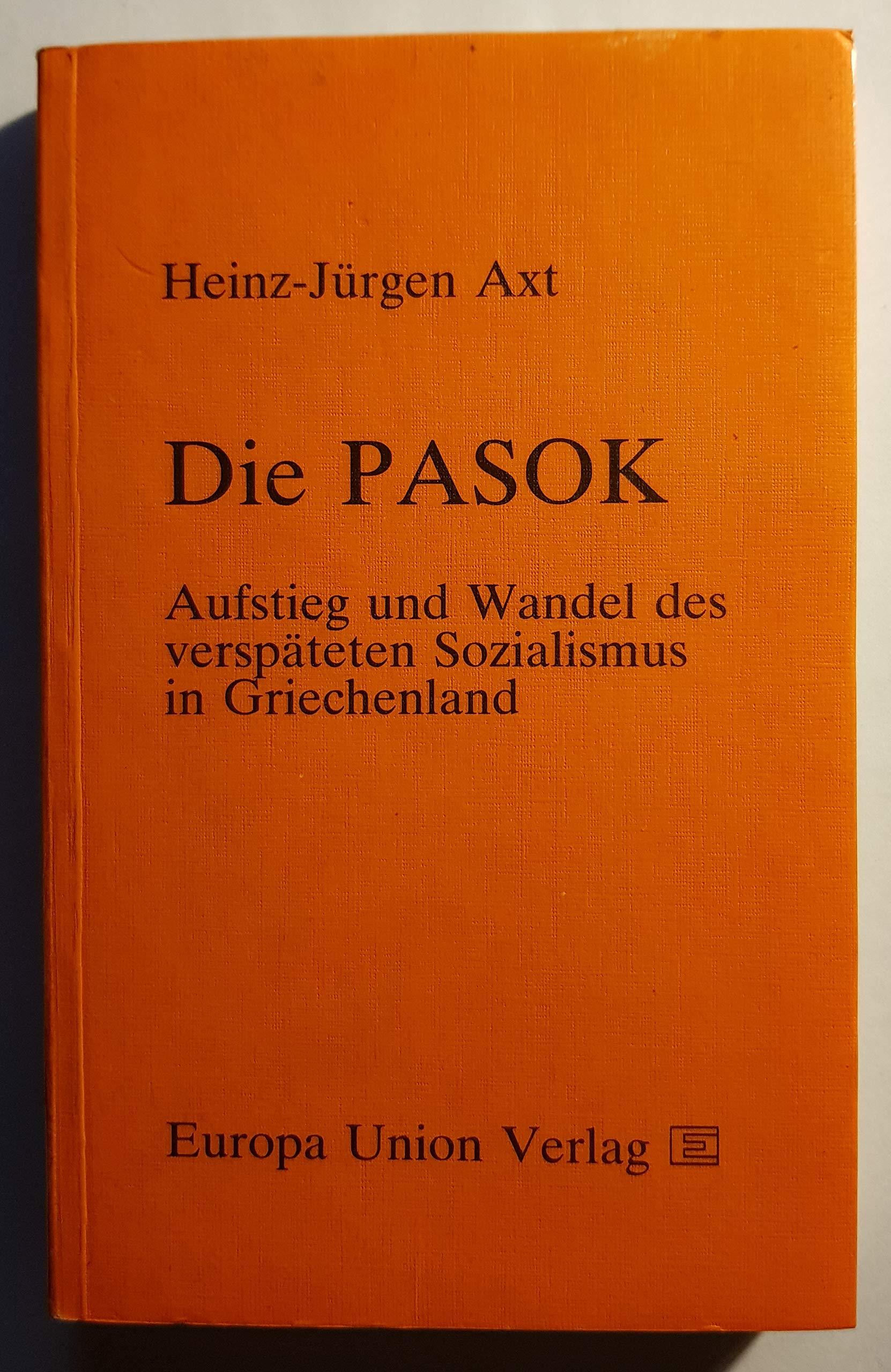 Die Pasok. Aufstieg und Wandel des verspäteten Sozialismus in ...