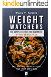 Weight Watchers: The complete guide for beginners 21 days WW meal plan (Easy and healthy recipes for your every day's meal)