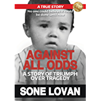 Against All Odds: A Story Of Triumph Over Tragedy