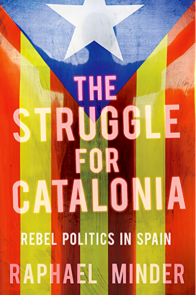 The Struggle for Catalonia: Rebel Politics in Spain (English ...